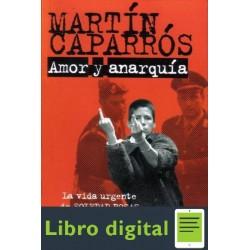 Amor Y Anarquia Martin Caparros