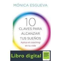 10 Claves Para Alcanzar Tus Suenos Monica Esgueva