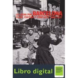 La Lucha Por Barcelona. Clase, Cultura Y Conf Chris Ealham