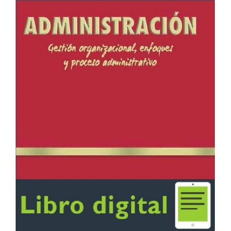 Administracion Gestion Organizacional Enfoques y Proceso Administrativo Lourdes Munch