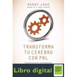 Transforma Tu Cerebro Con Pnl Wendy Jago
