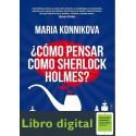 Como Pensar Como Sherlock Holmes Maria Konnikova
