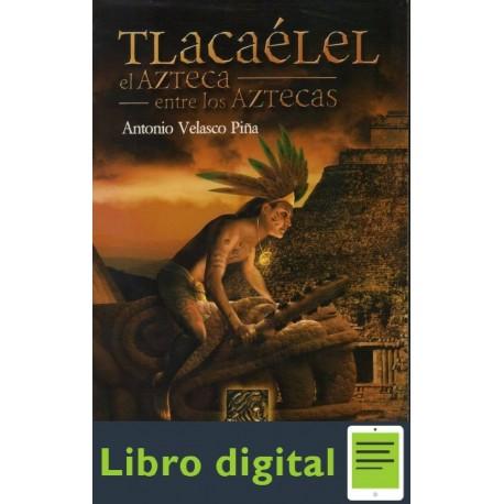 Tlacaelel El Azteca Entre Los Aztecas Antonio Velasco Piña