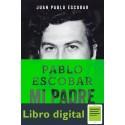 Pablo Escobar, Mi Padre Juan Pablo Escobar