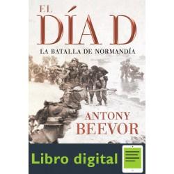 El Dia D. La Batalla De Normandia A. Beevor