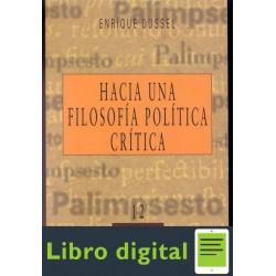Hacia Una Filosofia Politica Critica E. Dussel