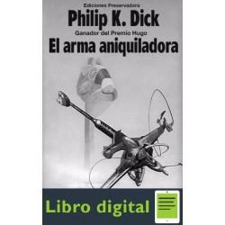 El Arma Aniquiladora Philip K. Dick