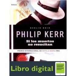 Si Los Muertos No Resucitan Philip Kerr