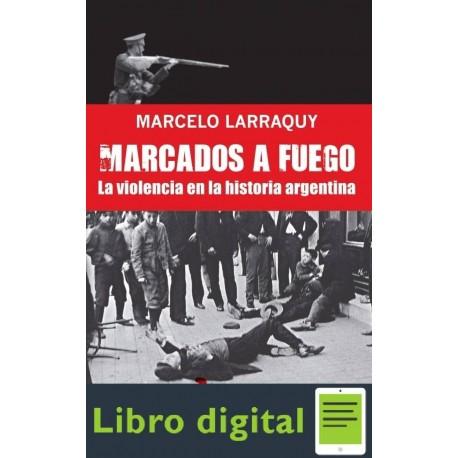 Marcados A Fuego Marcelo Larraquy