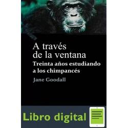 A Traves De La Ventana Jane Goodall Treinta Años estudiando a los Chimpances