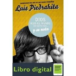 Piedrahita Luis Dios Hizo El Mundo En 7 Dias Y Se Nota