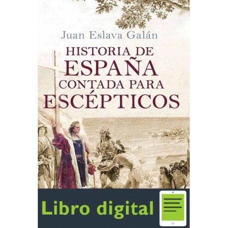Historia De Espana Contada Para Escepticos Juan Eslava