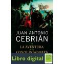 La Aventura De Los Conquistadores Juan Antonio Cebrian