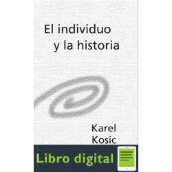 Kosik Karel El Individuo Y La Historia