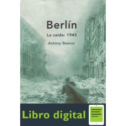 Antony Berlin Beevor La Caida 1945