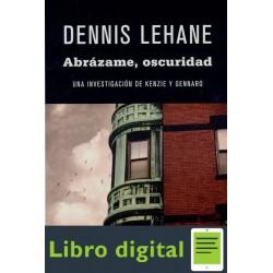 Abrazame Oscuridad Dennis Lehane