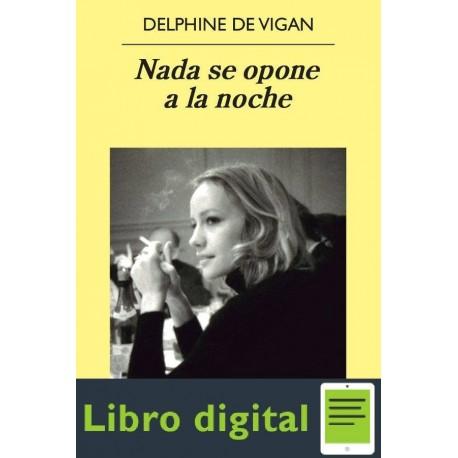 Nada Se Opone A La Noche Delphine De Vigan