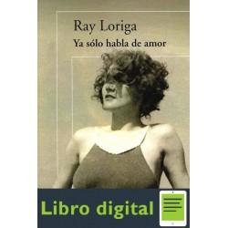 Ya Solo Habla De Amor Ray Loriga