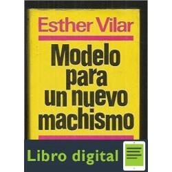 Vilar Esther Para Un Nuevo Machismo