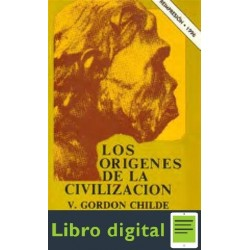 Gordon Childe Los Origenes De La Civilizacion