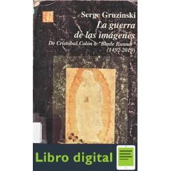 Gruzinski Serge La Guerra De Las Imagenes