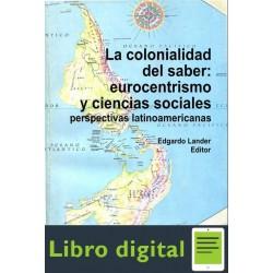 La Colonialidad Del Saber Eurocentrismo Y Ciencias Sociales