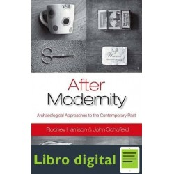 Modernity Archaeological Approaches To Contemporary Past