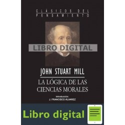 Stuart Mill John La Logica De Las Ciencias Morales