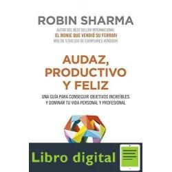 Audaz, Productivo Y Feliz Robin Sharma