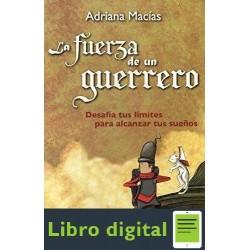 La Fuerza De Un Guerrero Adriana Macias