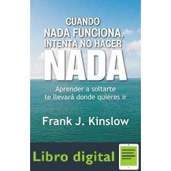 Cuando Nada Funciona, Intenta No Hacer Nada Frank Kinslow