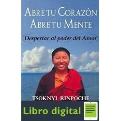 Abre Tu Corazon, Abre Tu Mente Tsoknyi Rinpoche
