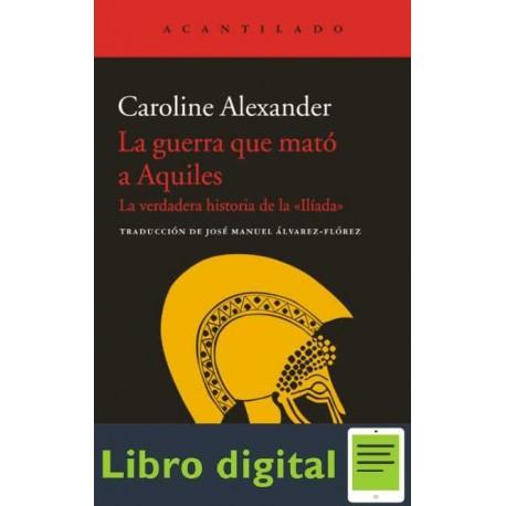 La guerra que mató a Aquiles Caroline Alexander