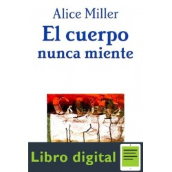 El Cuerpo Nunca Miente Alice Miller