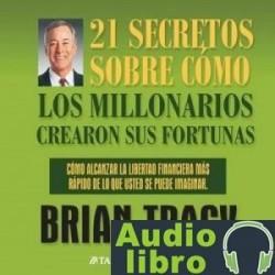 AudioLibro 21 Secretos Sobre Como Los Millonarios Crearon Sus Fortunas – Brian Tracy