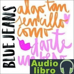 AudioLibro Algo tan sencillo como darte un beso: Serie Algo tan sencillo 2 – Blue Jeans