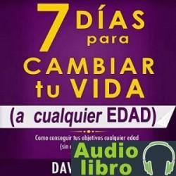 AudioLibro 7 Días Para Cambiar Tu Vida: A Cualquier Edad, Sin Dinero Ni Contactos – David Valois