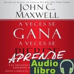 AudioLibro A Veces se Gana – A Veces Aprende: Las grandes lecciones de la vida se aprenden de nuestras perdida