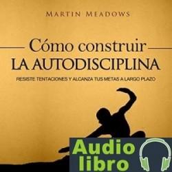 AudioLibro Cómo Construir la Autodisciplina: Resiste Tentaciones y Alcanza Tus Metas a Largo Plazo – Martin Me