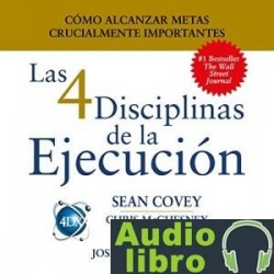 AudioLibro Las 4 Disciplinas de la Ejecución: Cómo alcanzar metas crucialmente importantes – Sean Covey, Chris
