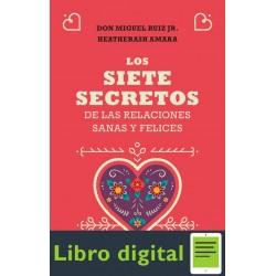 Los siete secretos de las relaciones sanas y felices Miguel Ruiz Jr