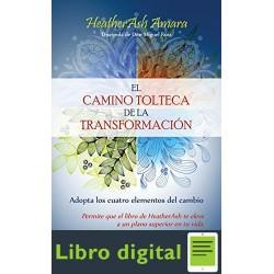 El camino tolteca de la transformación Heather Ash Amara