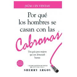 POR QUE LOS HOMBRES SE CASAN CON LAS CABRONAS: Nueva Edicion- Una Guia Para Mujeres Que Son Demasiado Buenas