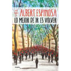 Lo mejor de ir es volver Albert Espinosa