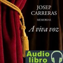 AudioLibro A viva voz. Josep Carreras, memorias – Màrius Carol