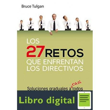 Los 27 retos que enfrentan los directivos Bruce Tulgan