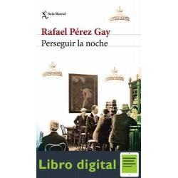 Perseguir la noche Rafael Perez Gay
