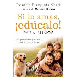 Si lo amas educalo Para niños Una guía de acompañamiento para los padres de hoy Rosario Busquets Nosti
