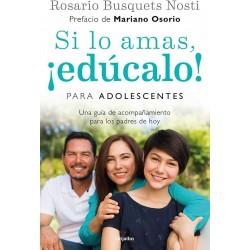 Si lo amas educalo Para adolescentes Una guía de acompañamiento para los padres de hoy Rosario Busquets Nosti