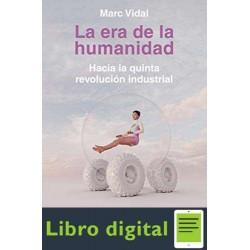La era de la humanidad: Hacia la quinta revolución industrial Marc Vidal